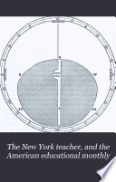 The New York Teacher, and the American Educational Monthly