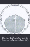 The New York Teacher  and the American Educational Monthly