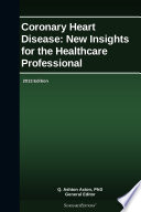 Coronary Heart Disease  New Insights for the Healthcare Professional  2013 Edition