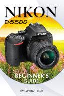 Nikon D5500: Beginner's Guide