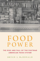 Food Power: The Rise and Fall of the Postwar American Food ...