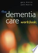 The Dementia Care Workbook