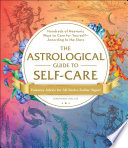"""The Astrological Guide to Self-Care: Hundreds of Heavenly Ways to Care for Yourself—According to the Stars"" by Constance Stellas"