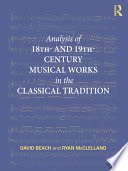 Analysis of 18th  and 19th century Musical Works in the Classical Tradition Book