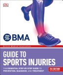 Bma Guide To Sports Injuries The Essential Step By Step Guide To Prevention Diagnosis And Treatment Book PDF