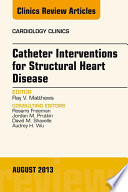 Catheter Interventions for Structural Heart Disease  An Issue of Cardiology Clinics