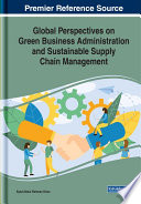 Global Perspectives on Green Business Administration and Sustainable Supply Chain Management Book