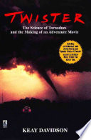 """""""Twister: The Science of Tornadoes and the Making of a Natural Disaster Movie"""" by Keay Davidson"""