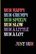Run Happy Run Grumpy Run Speedy Run Slow Run a Little Run a Lot Just Run