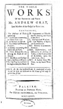The Whole Works of the Reverend and Pious Mr  Andrew Gray     Containing I  The Mystery of Faith Opened Up     XIV  A Letter from Mr  Gray  to My Lord Warriston
