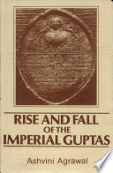 Rise and Fall of the Imperial Guptas
