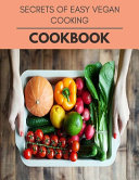 Secrets Of Easy Vegan Cooking Cookbook
