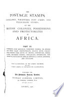 The Postage Stamps, Envelopes, Wrappers, Post Cards, and Telegraph Stamps of the British Colonies, Possessions and Protectorates in Africa ...
