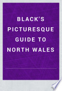 Black s Picturesque Guide to North Wales