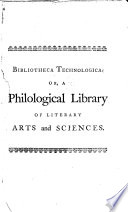 Bibliotheca technologica  or a Philological library of literary arts and sciences     The fourth edition  with an alphabetical index  etc Book PDF
