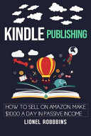 Kindle Publishing  How to Sell on Amazon  Make  1 000 a Day in Passive Income