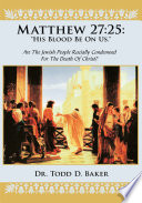 Matthew 27 25 His Blood Be On Us Are The Jewish People Racially Condemned For The Death Of Christ