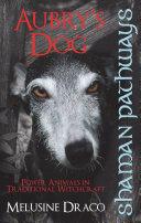 Shaman Pathways   Aubry s Dog  Power Animals In Traditional Witchcraft