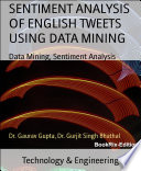 SENTIMENT ANALYSIS OF ENGLISH TWEETS USING DATA MINING Book