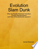 Evolution Slam Dunk  Why the Reptile Mammal Transition Proves Macroevolution and How Antievolutionists Ignore It Book PDF