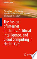 The Fusion of Internet of Things  Artificial Intelligence  and Cloud Computing in Health Care