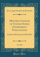 Monthly Catalog of United States Government Publications  Vol  825