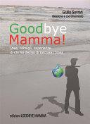 Goodbye Mamma. Idee, consigli, esparienze di chi ha deciso di lasciare l'Italia