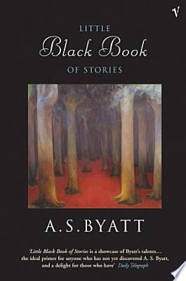 Book cover of 'The Little Black Book of Stories' by A S Byatt