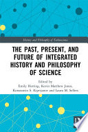The Past Present And Future Of Integrated History And Philosophy Of Science