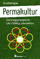 Permakultur: Gestaltungsprinzipien für zukunftsfähige Lebensweisen