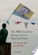 The PKK Kurdistan Workers    Party   s Regional Politics
