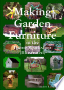 Making garden furniture in the home work shop by A.R.Phillips