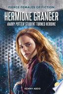 Hermione Granger  Harry Potter Student Turned Heroine