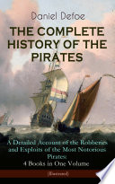 THE COMPLETE HISTORY OF THE PIRATES     A Detailed Account of the Robberies and Exploits of the Most Notorious Pirates  4 Books in One Volume  Illustrated