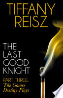 The Last Good Knight Part III  The Games Destiny Plays  Mills   Boon Spice   The Original Sinners  The Red Years   short story