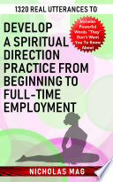 1320 Real Utterances To Develop A Spiritual Direction Practice From Beginning To Full Time Employment