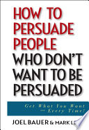 How to Persuade People Who Don t Want to be Persuaded