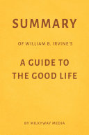 Summary of William B. Irvine's A Guide to the Good Life by Milkyway Media Pdf/ePub eBook