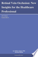 Retinal Vein Occlusion  New Insights for the Healthcare Professional  2013 Edition Book
