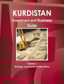 Kurdistan Investment and Business Guide Volume 1 Strategic and Practical Information