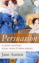 Persuasion - Le dernier chef-d'œuvre de Jane Austen (L'édition intégrale)