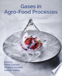 """""""Gases in Agro-food Processes"""" by Remy Cachon, Philippe Girardon, Andree Voilley"""