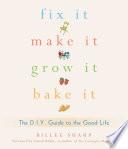 Fix It  Make It  Grow It  Bake It
