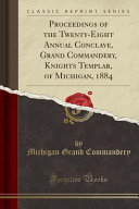 Proceedings of the Twenty Eight Annual Conclave  Grand Commandery  Knights Templar  of Michigan  1884  Classic Reprint