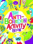 The Anti-Boredom Activity Book