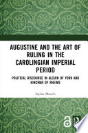 Augustine and the Art of Ruling in the Carolingian Imperial Period
