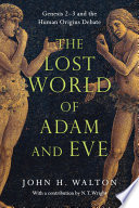 """""""The Lost World of Adam and Eve: Genesis 2-3 and the Human Origins Debate"""" by John H. Walton, N. T. Wright"""