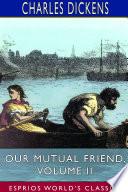 Our Mutual Friend Volume Ii Esprios Classics