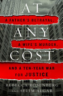 link to At any cost : a father's betrayal, a wife's murder, and a ten-year war for justice in the TCC library catalog