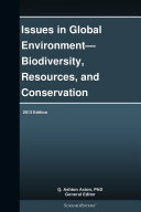Issues in Global Environment—Biodiversity, Resources, and Conservation: 2013 Edition [Pdf/ePub] eBook